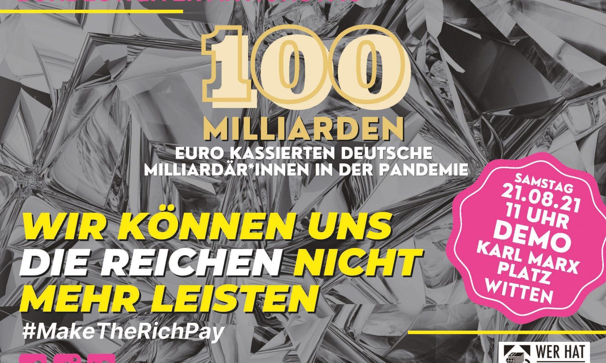Bundesweiter Aktionstag: 100 Milliarden Euro kassierten Milliardär*innen in der Pandemie. Wir können uns die Reichen nicht mehr leisten. Demo: Samstag, 21. August 2021, 11:00 Uhr, Karl-Marx-Platz, Witten